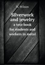 Silverwork and Jewelry a Text-Book for Students and Workers in Metal