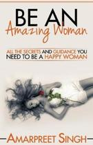 Be An Amazing Woman - A Woman's guide to happiness