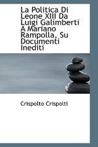 La Politica Di Leone XIII Da Luigi Galimberti a Mariano Rampolla, Su Documenti Inediti