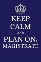 Keep Calm and Plan on Magistrate