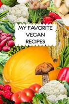 My Favorite Vegan Recipes Journal: 6x9 Blank Cookbook With 60 Recipe Templates And Lined Notes Pages, Natural Foods Recipe Book, Clean Eating Journal