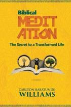 Biblical Meditation: The Secret to a Transformed Life