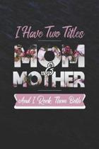 I Have Two Title Mom And Mother And I Rock Them Both