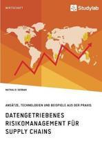 Datengetriebenes Risikomanagement F r Supply Chains. Ans tze, Technologien Und Beispiele Aus Der Praxis