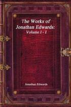 The Works of Jonathan Edwards Volume I - I