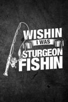 Wishin I Was Sturgeon Fishin