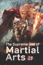 The Supreme God of Martial Arts 23: Escaping From The Battlefield Before The Fight