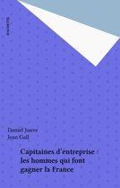 Capitaines d'entreprise : les hommes qui font gagner la France
