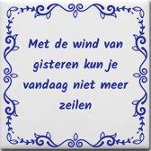 Spreuktegel Met de wind van gisteren kun je vandaag niet meer zeilen
