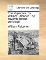 The Shipwreck. by William Falconer. the Seventh Edition, Corrected.