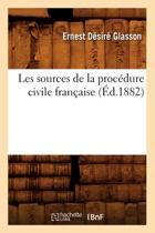 Les Sources de la Proc�dure Civile Fran�aise (�d.1882)