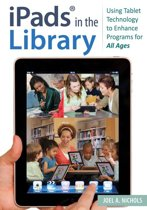 iPads® in the Library: Using Tablet Technology to Enhance Programs for All Ages