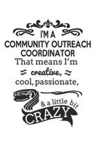 I'm A Community Outreach Coordinator That Means I'm Creative, Cool, Passionate & A Little Bit Crazy