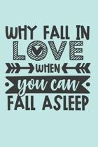 Why Fall In Love When You Can Fall Asleep: Wide Ruled Composition Notebook