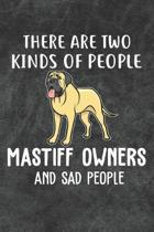 There Are Two Kinds Of People Mastiff Owners And Sad People Notebook Journal: 110 Blank Lined Papers - 6x9 Personalized Customized Notebook Journal Gi