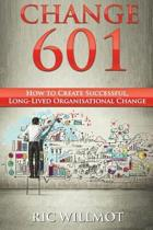 Change 601: How to Create Successful, Long-Lived Organisational Change