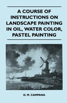 Download ebook A Course of Instructions on Landscape Painting in Oil, Water Color, Pastel Painting the cheapest