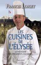 Les cuisines de l'Élysée. Le pâtissier des Présidents raconte...