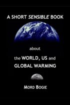 A Short Sensible Book about the World, Us and Global Warming