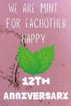 We Are Mint For Eachother Happy 12th Anniversary: Funny 12th We are mint for eachother happy anniversary Birthday Gift Journal / Notebook / Diary Quot