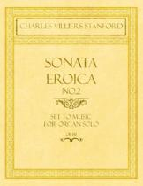 Sonata Eroica No.2 - Set to Music for Organ Solo - Op.151