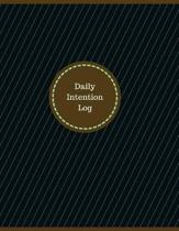 Daily Intention Log (Logbook, Journal - 126 Pages, 8.5 X 11 Inches)