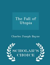 The Fall of Utopia - Scholar's Choice Edition