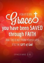 For It Is by Grace You Have Been Saved Through Faith and This Is Not from Yourselves It Is the Gift of God. Ephesians 2