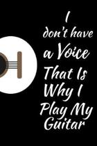 I Don't Have A Voice That Is Why I Play My Guitar