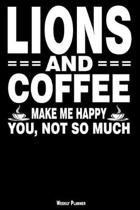 Lions and Coffee Make Me Happy You, Not So Much Weekly Planner