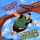 Live Fat, Die Young: Fat Music Vol. 5