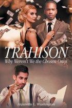 Trahison Why Weren't We the Chosen Ones