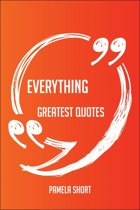 Everything Greatest Quotes - Quick, Short, Medium Or Long Quotes. Find The Perfect Everything Quotations For All Occasions - Spicing Up Letters, Speeches, And Everyday Conversations.