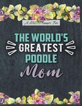 A 2020 Planner for The World's Greatest Poodle Mom: Daily and Monthly Pages, A Nice Gift for a Woman or Girl Who Loves Their Pet and Wants to Stay Org