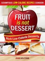 Fruit Is Not Dessert: Rich Low-Calorie Desserts