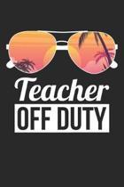 Teacher Notebook - Funny Last Day of School Teacher Off Duty - Teacher Journal