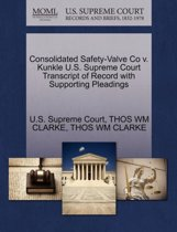 Consolidated Safety-Valve Co V. Kunkle U.S. Supreme Court Transcript of Record with Supporting Pleadings