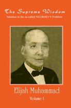 The Supreme Wisdom: Solution to the so-called Negroes Problem Vol. 1