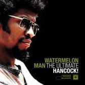 Watermelon Man, The Ultimate Hancock!