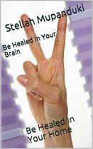 Be Healed In Your Brain: Be Healed In Your Home