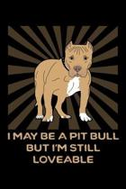 I May Be A Pit Bull But I'm Still Loveable: A Pitbull Lover's Blank Notebook And Journal
