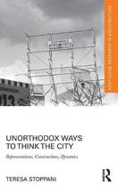 Unorthodox Ways to Think the City