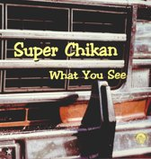 Super Chikan - What You See
