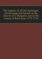 The Register of All the Marriages, Christenings and Burials in the Church of S. Margaret, Lee in the County of Kent from 1579-1754
