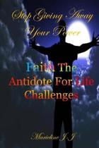 Stop Giving Away Your Power: Faith The Antidote For Life Challenges