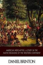 American Hero-Myths, a Study in the Native Religions of the Western Continent