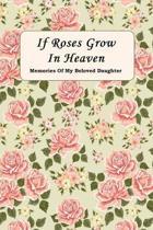 If Roses Grow In Heaven: Memories Of My Beloved Daughter Journal