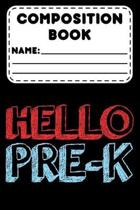 Composition Book Hello Pre-K: Back To School Primary Composition Notebook, Handwriting Practice Pre-K Preschool Workbook For Kids, Learning How To W