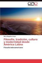 Filosofia, Tradicion, Cultura y Modernidad Desde America Latina