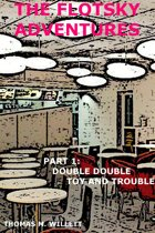 The Flotsky Adventures: Part 1 - Double Double, Toy and Trouble
